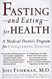 Fasting-And Eating-For Health: A Medical Doctor's Program for Conquering Disease - book cover picture