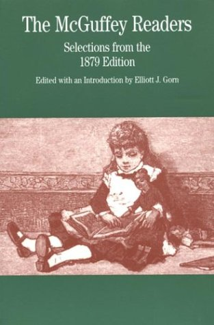 The McGuffey Readers: Selections from the 1879 Edition (McGuffey's Readers), Gorn, Elliott J.