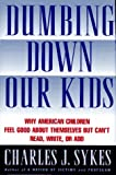 Dumbing Down Our Kids: Why America's Children Feel Good About Themselves but Can't Read, Write, or Add - book cover picture