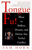 Tongue Fu! : Deflect, Disarm, & Diffuse Any Verbal Conflict - book cover picture