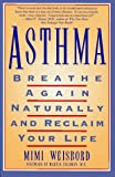 Asthma : Breathe Again Naturally and Reclaim Your Life
