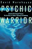 Psychic Warrior: Inside the Cia's Stargate Program : The True Story of a Soldier's Espionage and Awakening - book cover picture