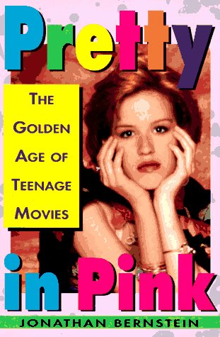 Pretty In Pink: The Golden Age of Teenage Movies, Bernstein, Jonathan