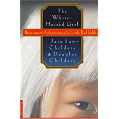 The White-Haired Girl: Bittersweet Adventures of a Little Red Soldier by Jaia Sun-Childers, Douglas Childers