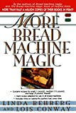 More Bread Machine Magic : More Than 140 New Recipes From the Authors of Bread Machine Magic for Use in All Types of Sizes of Bread Machines
