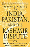 India, Pakistan, and the Kashmir Dispute : On Regional Conflict and Its Resolution - by Robert G. Wirsing