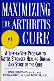 Maximizing the Arthritis Cure: A Step-By-Step Program to Faster, Stronger Healing During Any Stage of the Cure - book cover picture