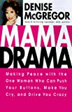 Mama Drama : Making Your Peace With The One Woman Who Can Push Your Buttons, Make You Cry & Drive You Crazy - book cover picture