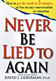 Never Be Lied To Again : How to Get the Truth In 5 Minutes Or Less In Any Conversation Or Situation - book cover picture
