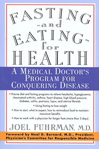 Fasting and Eating for Health: A Medical Doctor's Program for Conquering Disease - Joel FuhrmanNeal D. Barnard
