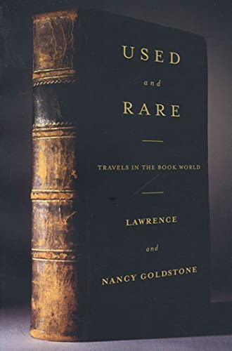 Used and Rare: Travels in the Book World by Lawrence and Nancy Goldstone