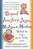 Beyond Jennifer & Jason, Madison & Montana : What To Name Your Baby Now - book cover picture
