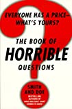 The Book of Horrible Questions : Everyone Has a Price-What's Yours? - book cover picture