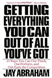 Book Cover: Getting Everything You Can Out Of All You've Got: 21 Ways You Can Out-think, Out-perform, And Out-earn The Competition by Jay Abraham