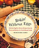 Bakin' Without Eggs : Delicious Egg-Free Dessert Recipes from the Heart and Kitchen of a Food-Allergic Family - book cover picture