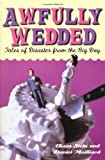 Awfully Wedded : Tales of Disaster from the Big Day