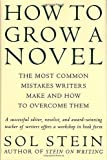 How to Grow a Novel : The Most Common Mistakes Writers Make And How To Overcome Them - book cover picture