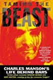 Everything California State Prisons Book: Taming the Beast : Charles Manson's Life Behind Bars