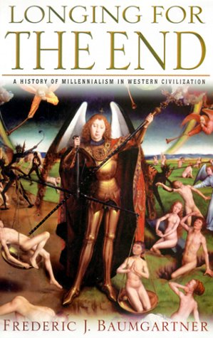 Longing for the End: A History of Millennialism in Western Civilization, Baumgartner, Frederic J.