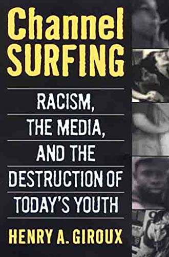 Channel Surfing: Racism, the Media, and the Destruction of Today's Youth, Giroux, Henry A.