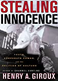Stealing Innocence : Youth, Corporate Power and the Politics of Culture - book cover picture