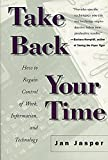 Take Back Your Time : How to Regain Control of Work, Information, and Technology - book cover picture
