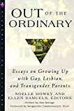 Out of the Ordinary : Essays on Growing Up with Gay, Lesbian, and Transgender Parents - book cover picture