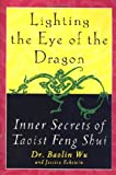 Lighting the Eye of the Dragon: Inner Secrets of Taoist Feng Shui - book cover picture
