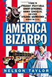 America Bizarro: A Guide to Freaky Festivals, Groovy Gatherings, Kooky Contests, and Other Strange Happenings Across the U.S.A