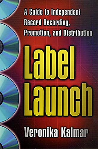 Label Launch: A Guide to Independent Record Recording, Promotion, and Distribution, Kalmar, Veronika