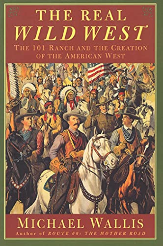 The Real Wild West: The 101 Ranch and the Creation of the American West, Wallis, Michael