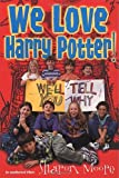 We Love Harry Potter! by  Sharon Moore (Editor) (Paperback)
