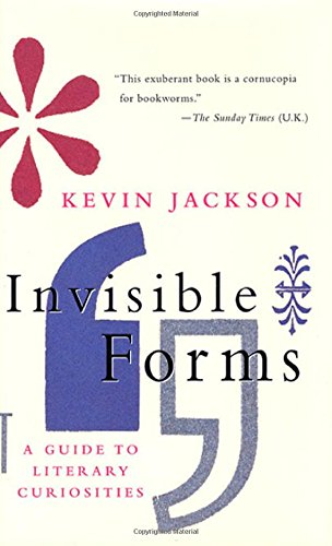 Invisible Forms: A Guide to Literary Curiosities, Jackson, Kevin
