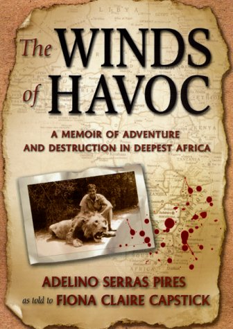 The Winds of Havoc: A Memoir of Adventure and Destruction in Deepest Africa, Adelino Serras Pires