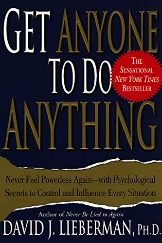 Get Anyone to Do Anything: Never Feel Powerless Again--With Psychological Secrets to Control and Influence Every Situation