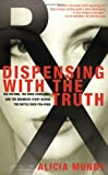 Dispensing with the Truth : The Victims, the Drug Companies, and the Dramatic Story Behind the Battle over Fen-Phen