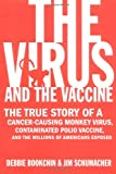 The Virus and the Vaccine : The True Story of a Cancer-Causing Monkey Virus, Contaminated Polio Vaccine, and the Millions of Americans Exposed
