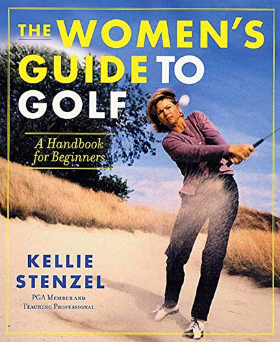 The Women's Guide to Golf: A Handbook for Beginners - Kellie Stenzel