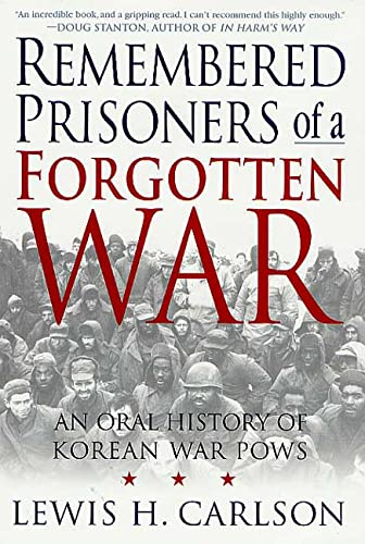 Remembered Prisoners of a Forgotten War: An Oral History of Korean War POWs, Carlson, Lewis H.