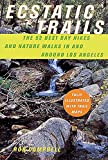 Ecstatic Trails: The 52 Best Nature Hikes and Day Walks in and Around Los Angeles