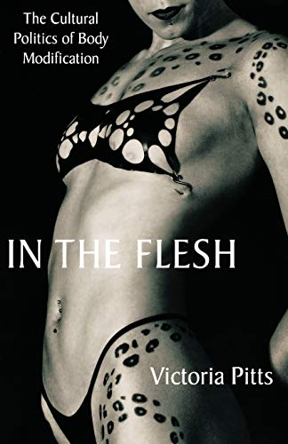 In the Flesh: The Cultural Politics of Body Modification, Pitts, Victoria