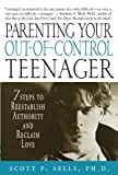 Parenting Your Out-of-Control Teenager: 7 Steps to Reestablish Authority and Reclaim Love - book cover picture
