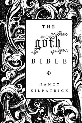 The goth Bible: A Compendium for the Darkly Inclined, Kilpatrick, Nancy