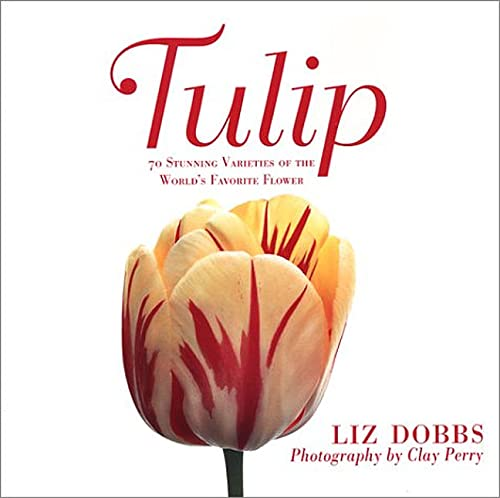 Tulip: 70 Stunning Varieties of the World's Favorite Flower, Dobbs, Liz