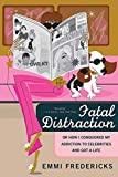 Fatal Distraction : Or How I Conquered My Addiction to Celebrities and Got a Life by Emmi Fredericks