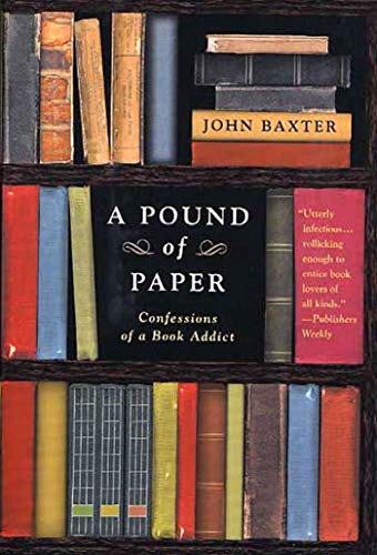 Buy A Pound of Paper: Confessions of a Book Addict by John Baxter
