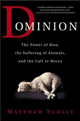 Dominion: The Power of Man, the Suffering of Animals, and the Call to Mercy, by Scully, M.