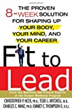Buy Fit to Lead : The Proven 8-Week Solution for Shaping Up Your Body, Your Mind, and Your Career from Amazon