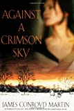 Against a Crimson Sky, James Conroyd Martin
