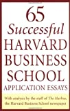Buy 65 Successful Harvard Business School Application Essays : With Analysis by the Staff of the Harbus, The Harvard Business School Newspaper from Amazon